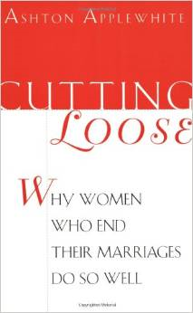 Cutting Loose: Why Women Who End Their Marriages Do So Well