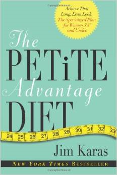 "The Petite Advantage Diet: Achieve That Long, Lean Look. the Specialized Plan for Women 5'4"" and Under."