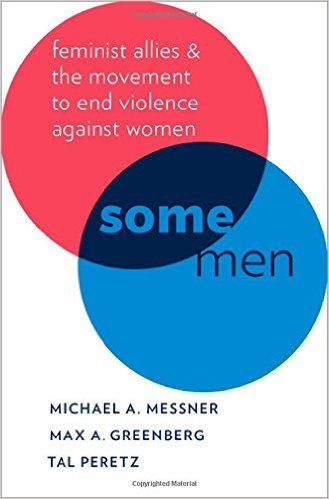 Some Men: Feminist Allies and the Movement to End Violence Against Women