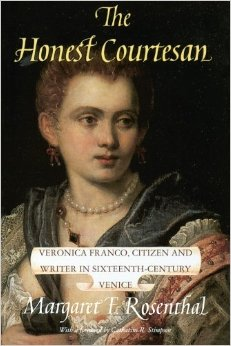 The Honest Courtesan: Veronica Franco, Citizen and Writer in Sixteenth-Century Venice