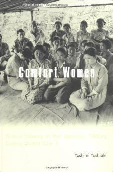 Comfort Women: Sexual Slavery in the Japanese Military During World War II