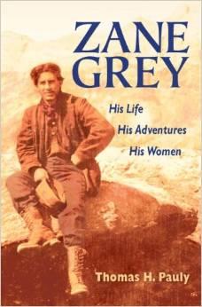 Zane Grey: His Life, His Adventures, His Women