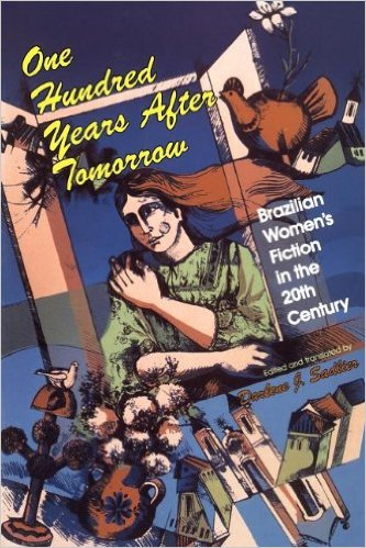 One Hundred Years After Tomorrow: Brazilian Women S Fiction in the Twentieth Century