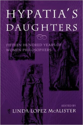 Hypatia S Daughters: 1500 Years of Women Philosophers