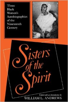 Sisters of the Spirit: Three Black Women S Autobiographies of the Nineteenth Century