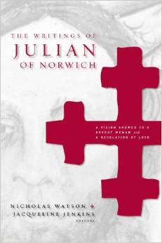 The Writings of Julian of Norwich: A Vision Showed to a Devout Woman and a Revelation of Love
