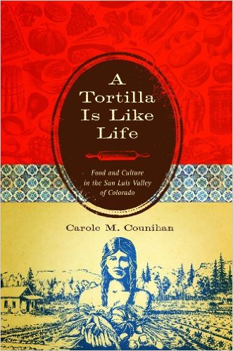 A Tortilla Is Like Life: Food and Culture in the San Luis Valley of Colorado