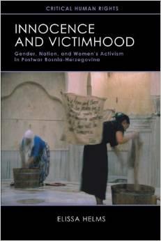 Innocence and Victimhood: Gender, Nation, and Women's Activism in Postwar Bosnia-Herzegovina