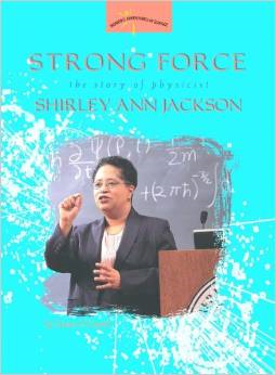 Strong Force: The Story of Physicist Shirley Ann Jackson