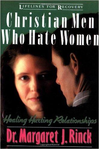 Christian Men Who Hate Women: Healing Hurting Relationships
