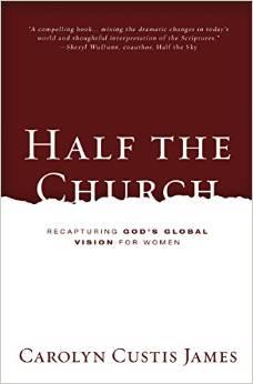 Half the Church: Recapturing God's Global Vision for Women