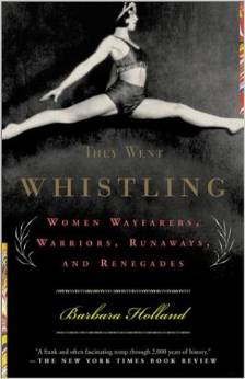 They Went Whistling: Women Wayfarers, Warriors, Runaways, and Renegades