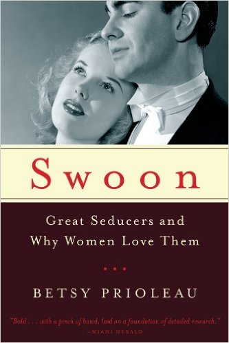 Swoon: Great Seducers and Why Women Love Them