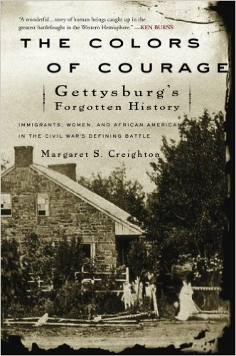 The Colors of Courage: Gettysburg's Forgotten History: Immigrants, Women, and African Americans in the Civil War's Defining Battle