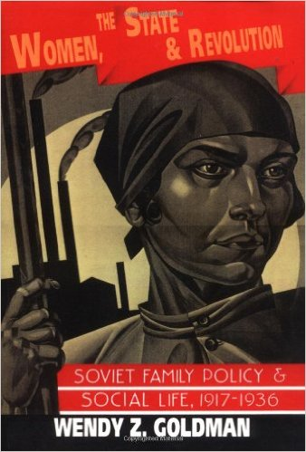 Women, the State and Revolution: Soviet Family Policy and Social Life, 1917 1936