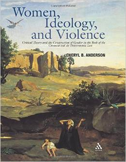 Women, Ideology, and Violence: Critical Theory and the Construction of Gender in the Book of the Covenant and the Deuteronomic Law