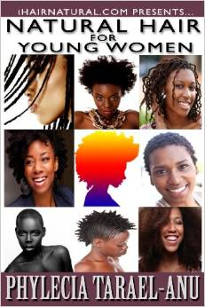Natural Hair for Young Women: A Step-By-Step Guide to Natural Hair for Black Women, the Best Hair Products, Hair Growth, Hair Treatments, Natural Hair Stylist, Natural Hair Salons, Natural Hair Styles, Coloring Natural Hair, and All Things Pertaining to Black Natural Hair.