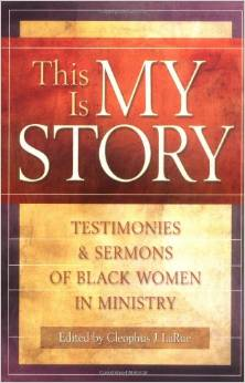This Is My Story: Testimonies and Sermons of Black Women in Ministry