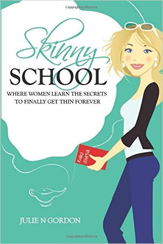 Skinny School: Where Women Learn the Secrets to Finally Get Thin Forever