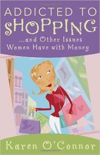 Addicted to Shopping: And Other Issues Women Have with Money
