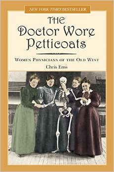 The Doctor Wore Petticoats: Women Physicians of the Old West