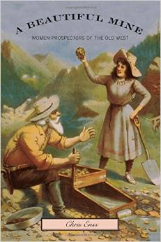 A Beautiful Mine: Women Prospectors of the Old West