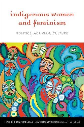 Indigenous Women and Feminism: Politics, Activism, Culture
