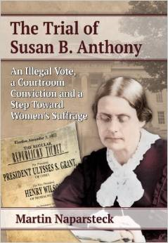 The Trial of Susan B. Anthony an Illegal Vote, a Courtroom Conviction and a Step Toward Women's Suffrage