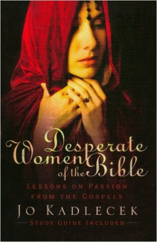 Desperate Women of the Bible: Lessons on Passion from the Gospels