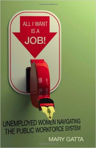 All I Want Is a Job!: Unemployed Women Navigating the Public Workforce System