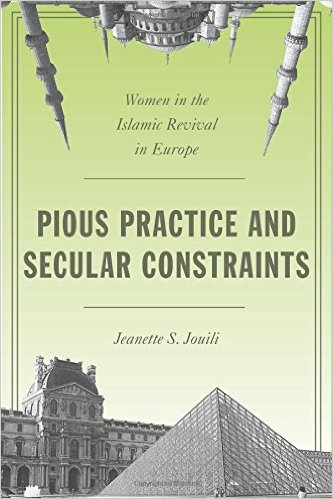 Pious Practice and Secular Constraints: Women in the Islamic Revival in Europe