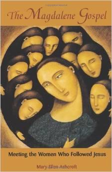 The Magdalene Gospel: Meeting the Women Who Followed Jesus