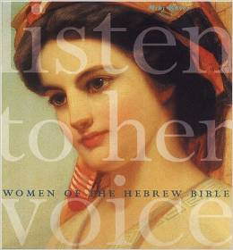 Listen to Her Voice: Women of the Hebrew Bible