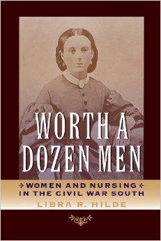 Worth a Dozen Men: Women and Nursing in the Civil War South