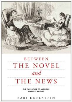 Between the Novel and the News: The Emergence of American Women's Writing
