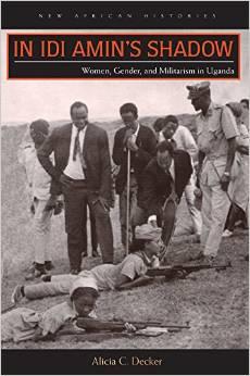In Idi Amin's Shadow: Women, Gender, and Militarism in Uganda
