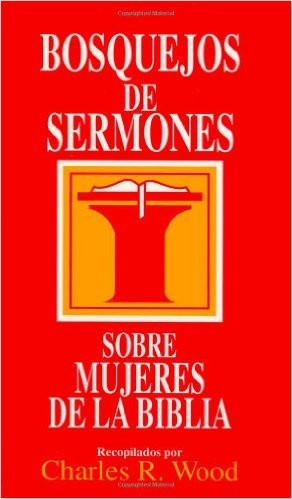 Bosquejos De Sermones: Sobre Mujeres De la Biblia