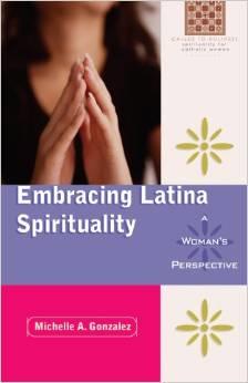 Embracing Latina Spirituality: A Woman's Perspective: A Woman's Perspective