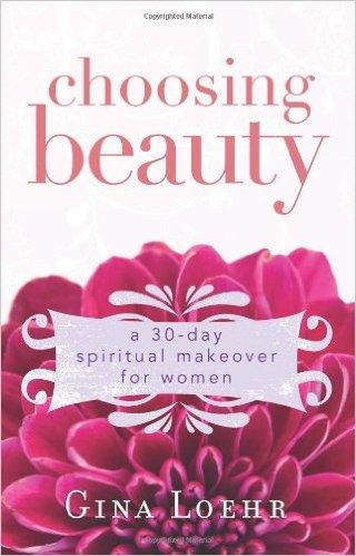 Choosing Beauty: A 30-Day Spiritual Makeover for Women