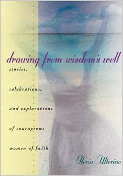 Drawing from Wisdom's Well: Stories, Celebrations, and Explorations of Courageous Women of Faith
