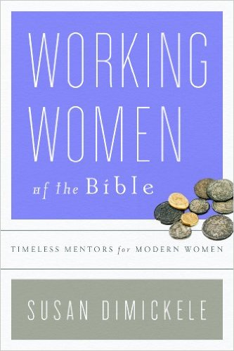 Working Women of the Bible: Timeless Mentors for Modern Women
