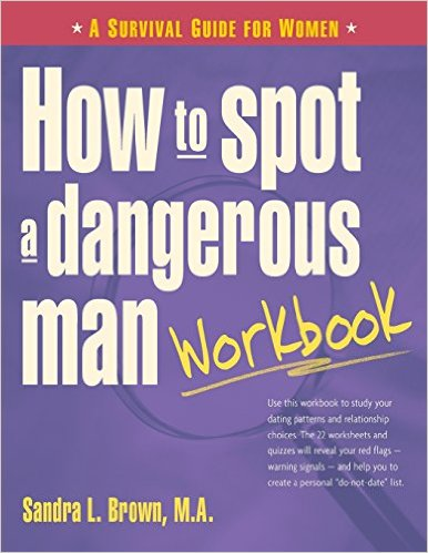 How to Spot a Dangerous Man Workbook: A Survival Guide for Women