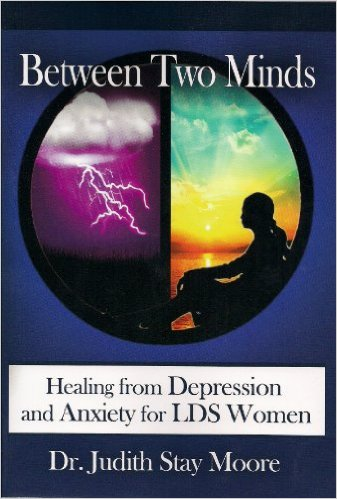Between Two Minds: Healing from Depression and Anxiety for LDS Women