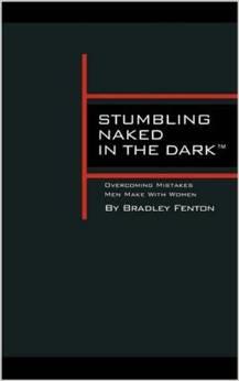 Stumbling Naked in the Dark: Overcoming Mistakes Men Make with Women