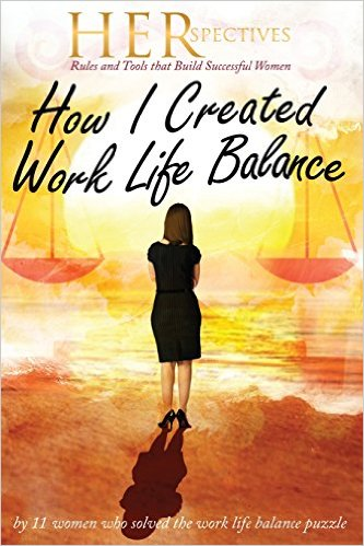 Herspectives: Rules and Tools That Build Successful Women: How I Created Work/Life Balance