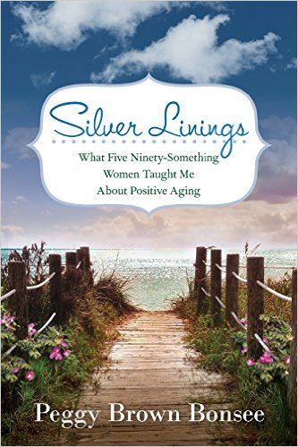 Silver Linings: What Five Ninety-Something Women Taught Me about Positive Aging