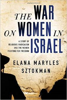 The War on Women in Israel: A Story of Religious Radicalism and the Women Fighting for Freedom