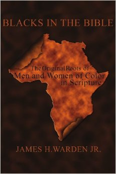 Blacks in the Bible: The Original Roots of Men and Women of Color in Scripture