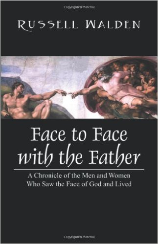 Face to Face with the Father: A Chronicle of the Men and Women Who Saw the Face of God and Lived