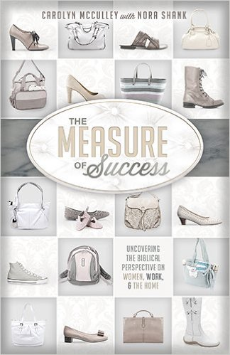 The Measure of Success: Uncovering the Biblical Perspective on Women, Work, & the Home